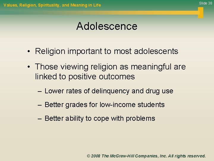 Values, Religion, Spirituality, and Meaning in Life Slide 38 Adolescence • Religion important to