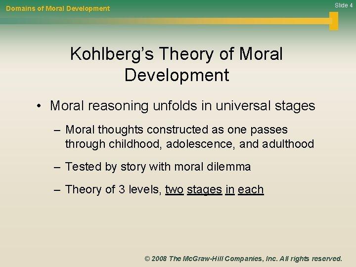 Slide 4 Domains of Moral Development Kohlberg's Theory of Moral Development • Moral reasoning