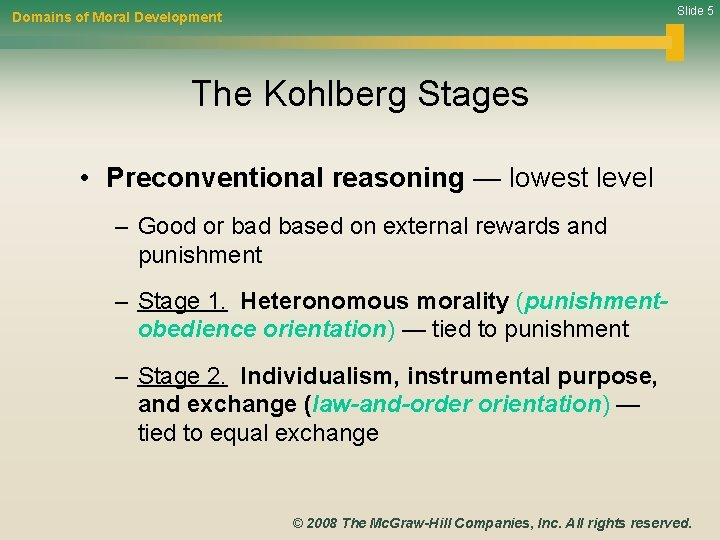Slide 5 Domains of Moral Development The Kohlberg Stages • Preconventional reasoning — lowest