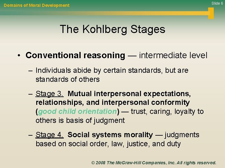 Slide 6 Domains of Moral Development The Kohlberg Stages • Conventional reasoning — intermediate