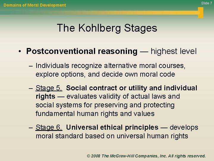 Slide 7 Domains of Moral Development The Kohlberg Stages • Postconventional reasoning — highest
