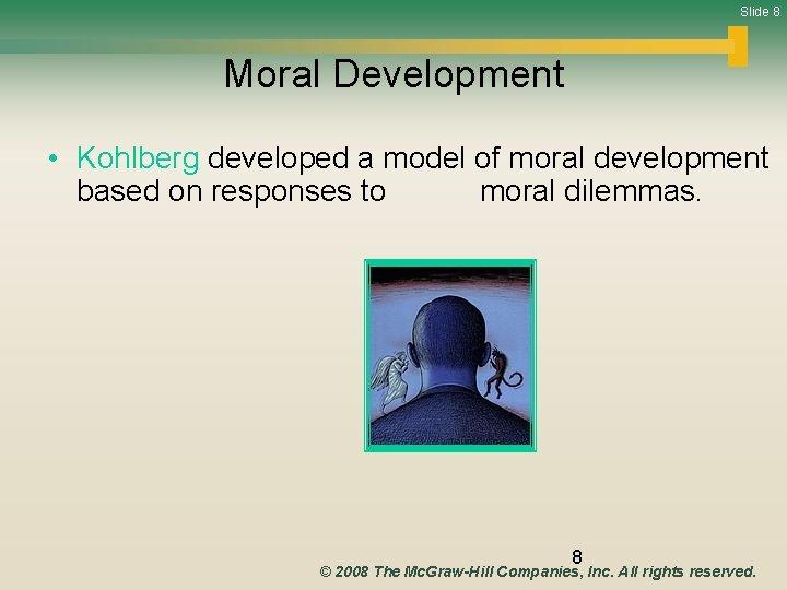 Slide 8 Moral Development • Kohlberg developed a model of moral development based on