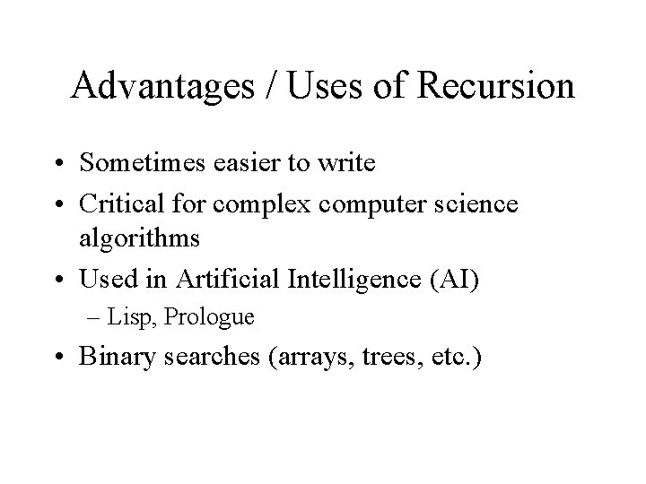 Advantages / Uses of Recursion • Sometimes easier to write • Critical for complex