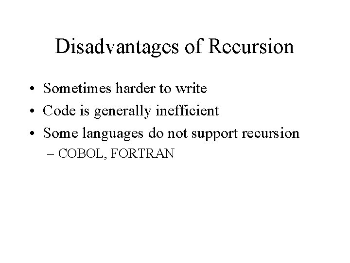 Disadvantages of Recursion • Sometimes harder to write • Code is generally inefficient •