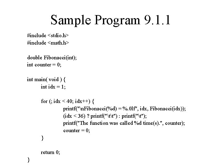 Sample Program 9. 1. 1 #include <stdio. h> #include <math. h> double Fibonacci(int); int