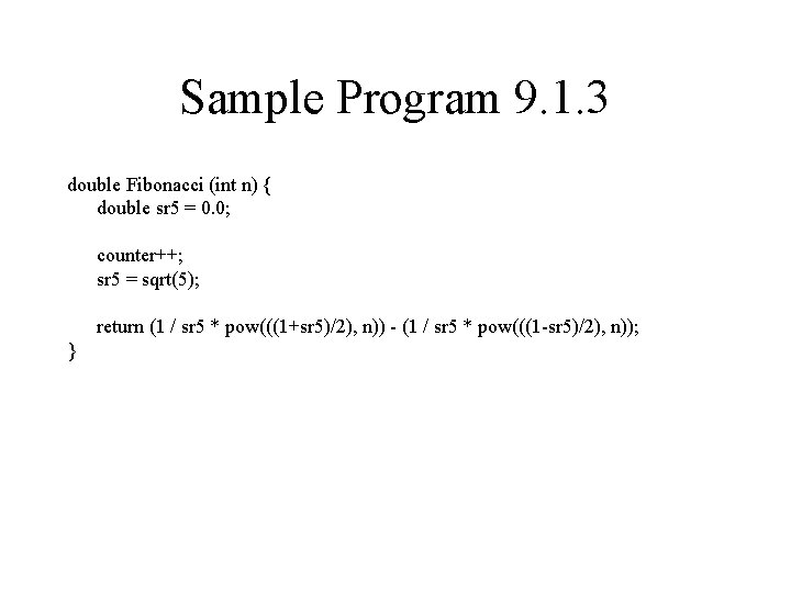 Sample Program 9. 1. 3 double Fibonacci (int n) { double sr 5 =