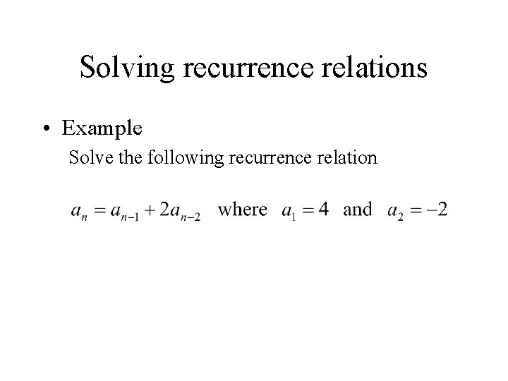 Solving recurrence relations • Example Solve the following recurrence relation
