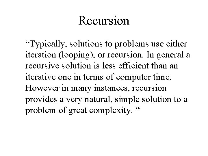 """Recursion """"Typically, solutions to problems use either iteration (looping), or recursion. In general a"""