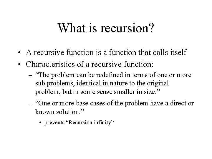 What is recursion? • A recursive function is a function that calls itself •