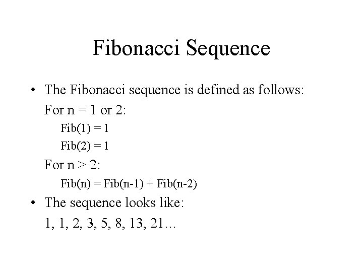 Fibonacci Sequence • The Fibonacci sequence is defined as follows: For n = 1
