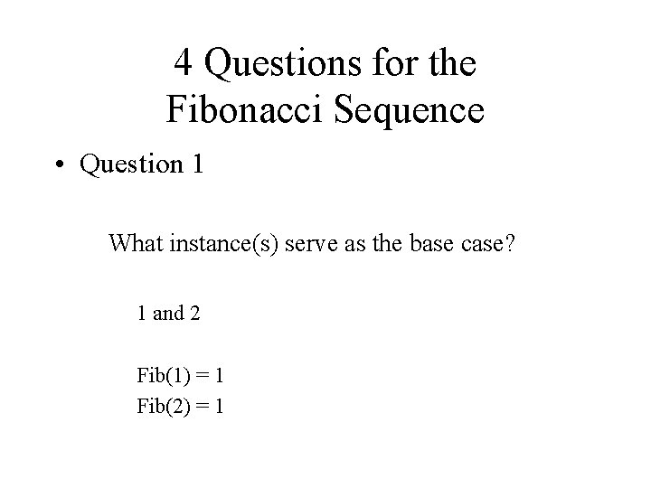 4 Questions for the Fibonacci Sequence • Question 1 What instance(s) serve as the