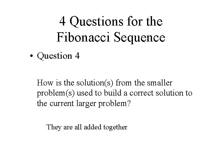4 Questions for the Fibonacci Sequence • Question 4 How is the solution(s) from