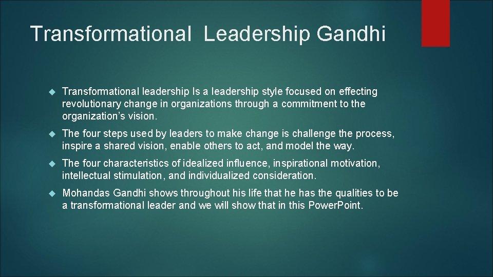 Transformational Leadership Gandhi Transformational leadership Is a leadership style focused on effecting revolutionary change
