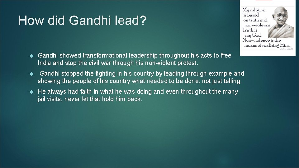 How did Gandhi lead? Gandhi showed transformational leadership throughout his acts to free India