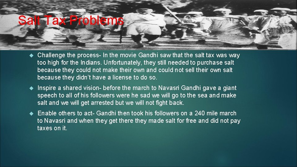 Salt Tax Problems Challenge the process- In the movie Gandhi saw that the salt