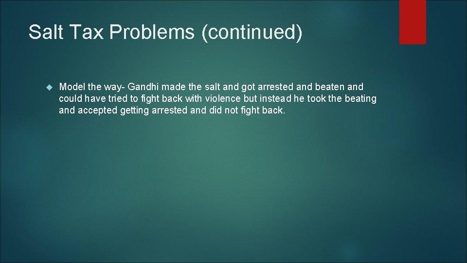 Salt Tax Problems (continued) Model the way- Gandhi made the salt and got arrested