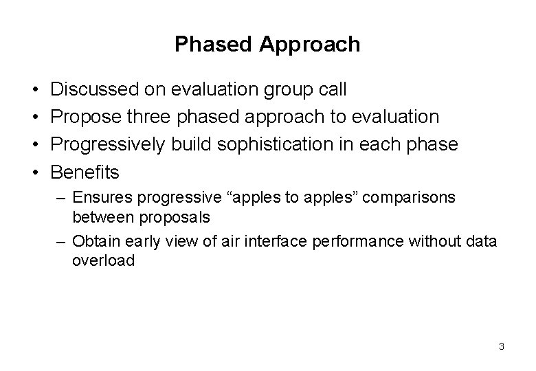 Phased Approach • • Discussed on evaluation group call Propose three phased approach to
