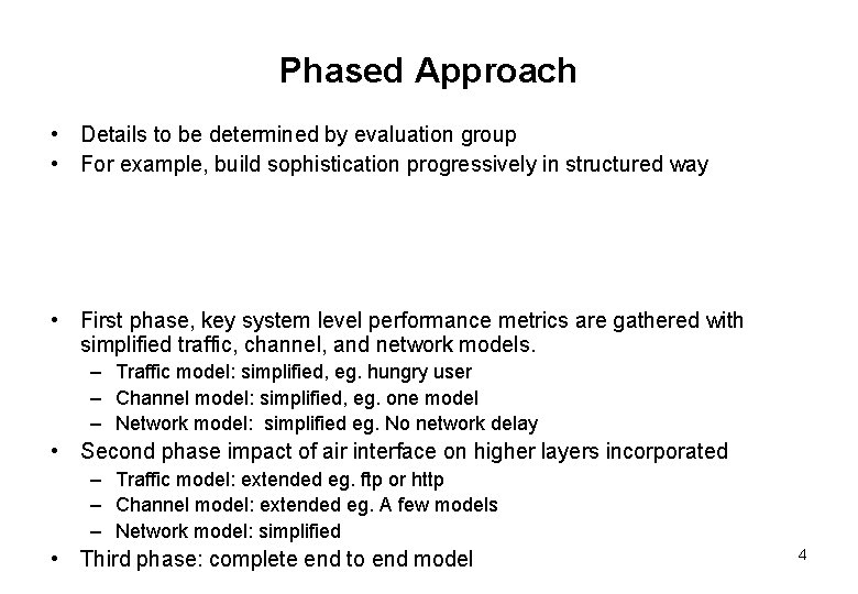 Phased Approach • Details to be determined by evaluation group • For example, build