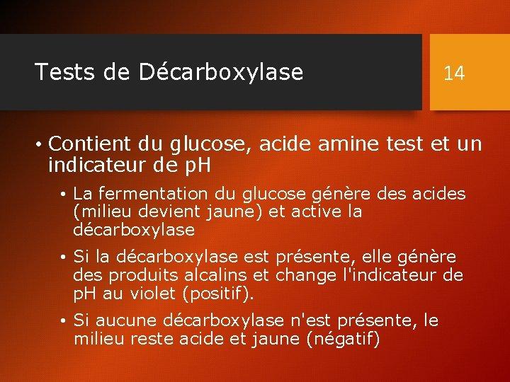 Tests de Décarboxylase 14 • Contient du glucose, acide amine test et un indicateur