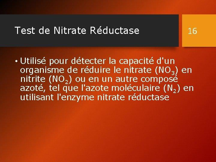 Test de Nitrate Réductase 16 • Utilisé pour détecter la capacité d'un organisme de