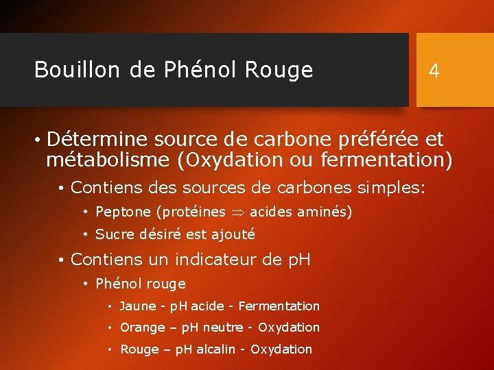 Bouillon de Phénol Rouge 4 • Détermine source de carbone préférée et métabolisme (Oxydation