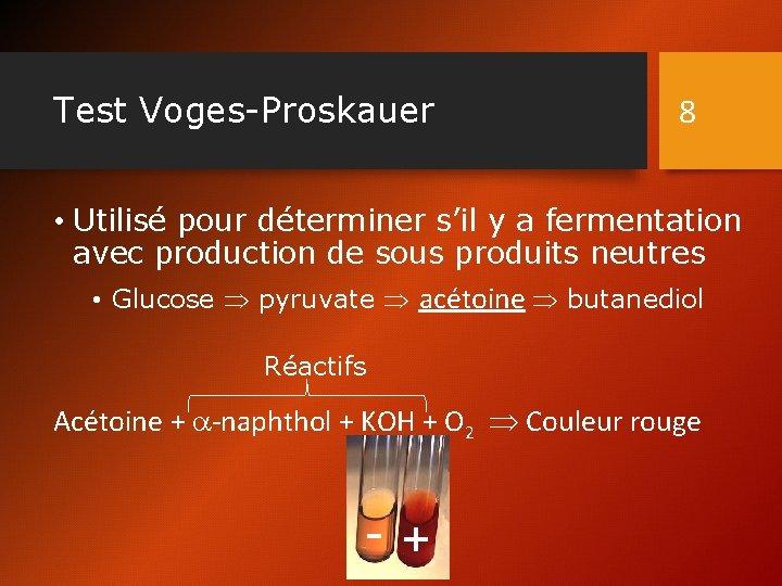 Test Voges-Proskauer 8 • Utilisé pour déterminer s'il y a fermentation avec production de