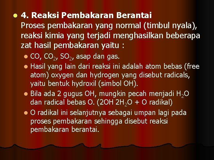 l 4. Reaksi Pembakaran Berantai Proses pembakaran yang normal (timbul nyala), reaksi kimia yang