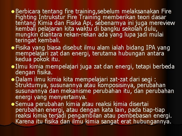 l Berbicara tentang fire training, sebelum melaksanakan Fire Fighting Intrukstur Fire Training memberikan teori