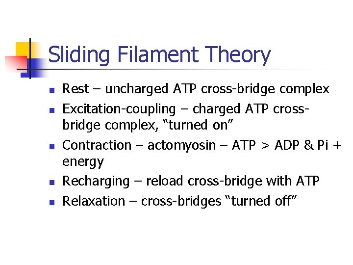 Sliding Filament Theory n n n Rest – uncharged ATP cross-bridge complex Excitation-coupling –