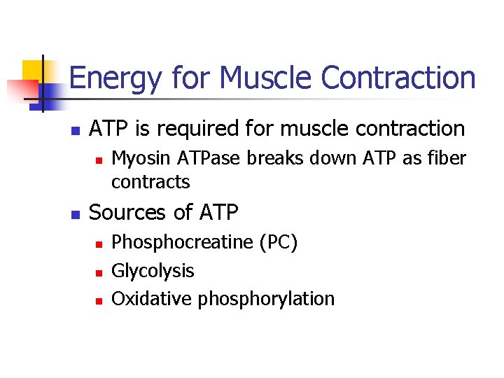 Energy for Muscle Contraction n ATP is required for muscle contraction n n Myosin