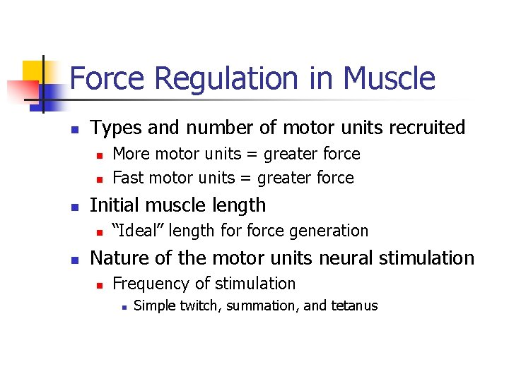 Force Regulation in Muscle n Types and number of motor units recruited n n