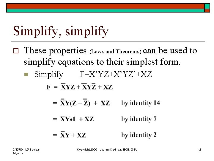 Simplify, simplify o These properties (Laws and Theorems) can be used to simplify equations