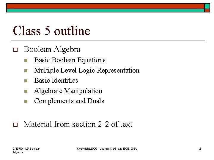 Class 5 outline o Boolean Algebra n n n o Basic Boolean Equations Multiple