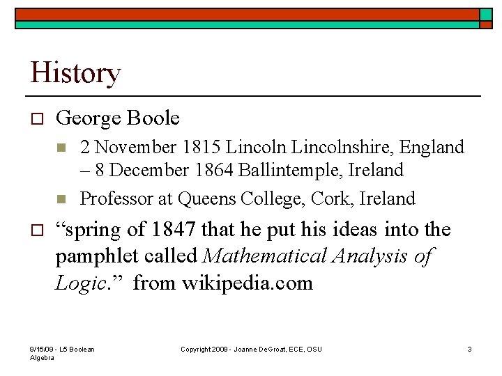 History o George Boole n n o 2 November 1815 Lincolnshire, England – 8