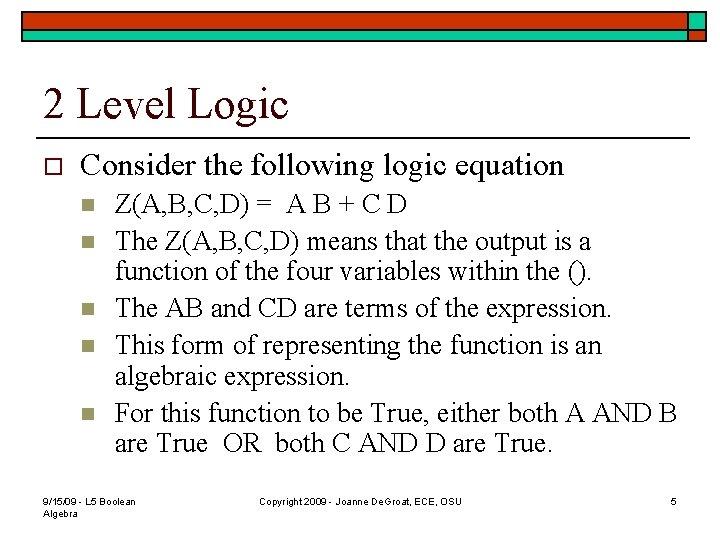2 Level Logic o Consider the following logic equation n n Z(A, B, C,