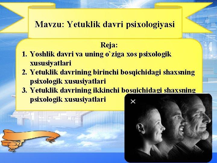 Mavzu: Yetuklik davri psixologiyasi Reja: 1. Yoshlik davri va uning o`ziga xos psixologik xususiyatlari