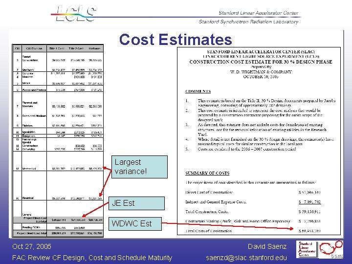 Cost Estimates Largest variance! JE Est WDWC Est Oct 27, 2005 FAC Review CF
