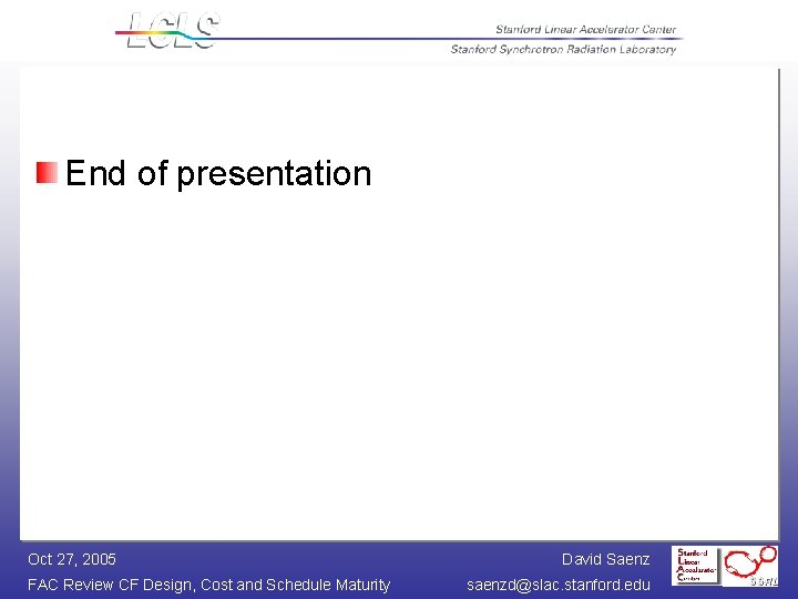 End of presentation Oct 27, 2005 FAC Review CF Design, Cost and Schedule Maturity
