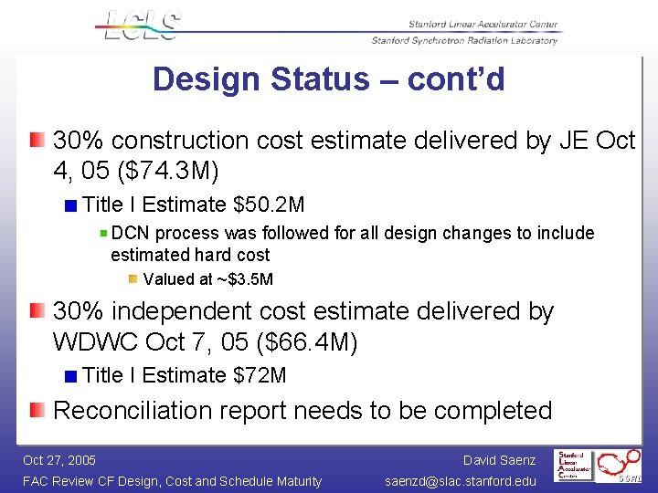 Design Status – cont'd 30% construction cost estimate delivered by JE Oct 4, 05