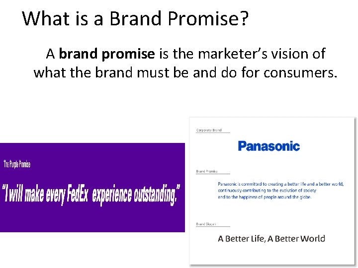 What is a Brand Promise? A brand promise is the marketer's vision of what