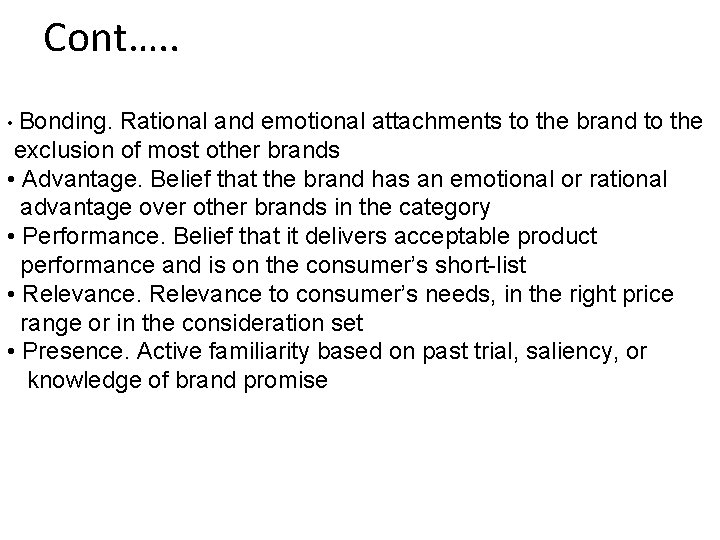 Cont…. . • Bonding. Rational and emotional attachments to the brand to the exclusion