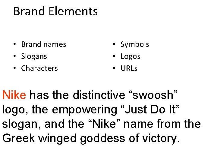 Brand Elements • Brand names • Slogans • Characters • Symbols • Logos •