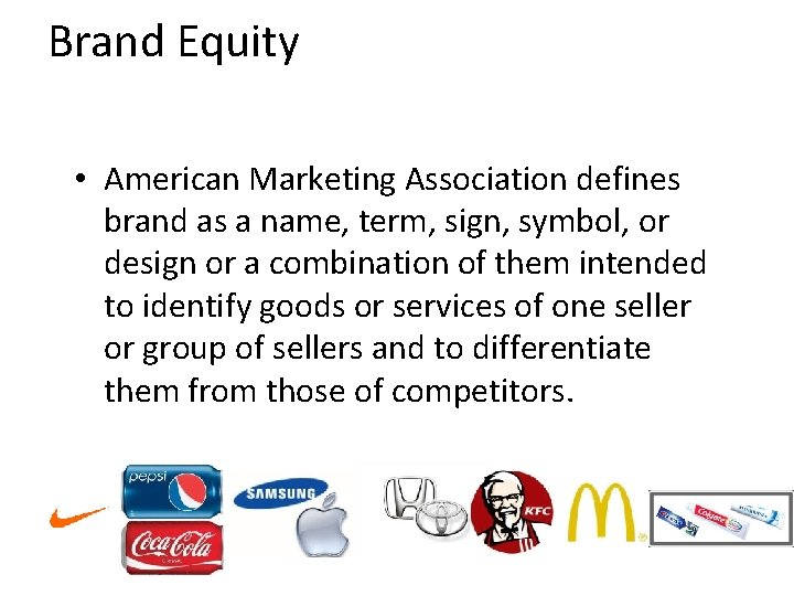 Brand Equity • American Marketing Association defines brand as a name, term, sign, symbol,