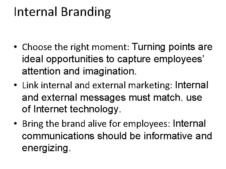 Internal Branding • Choose the right moment: Turning points are ideal opportunities to capture