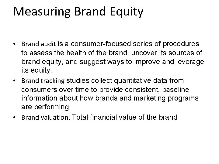 Measuring Brand Equity • Brand audit is a consumer-focused series of procedures to assess
