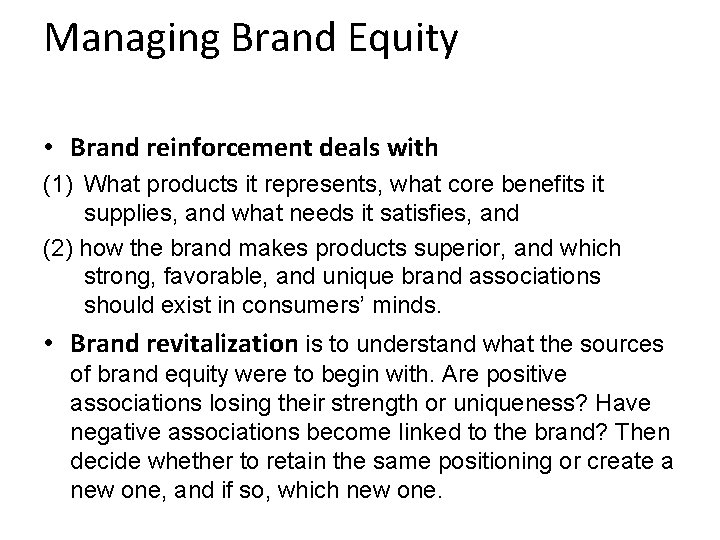 Managing Brand Equity • Brand reinforcement deals with (1) What products it represents, what