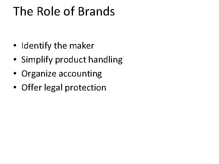 The Role of Brands • • Identify the maker Simplify product handling Organize accounting