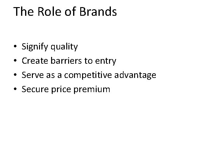 The Role of Brands • • Signify quality Create barriers to entry Serve as