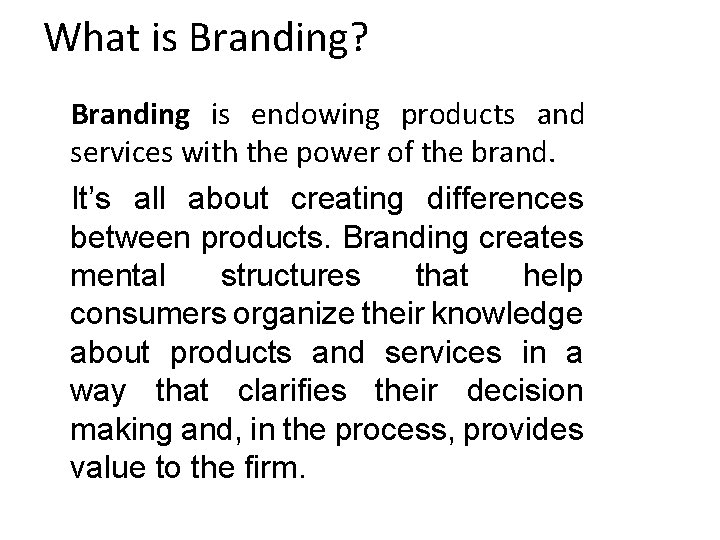 What is Branding? Branding is endowing products and services with the power of the