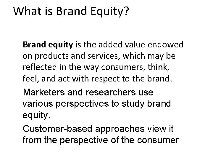 What is Brand Equity? Brand equity is the added value endowed on products and